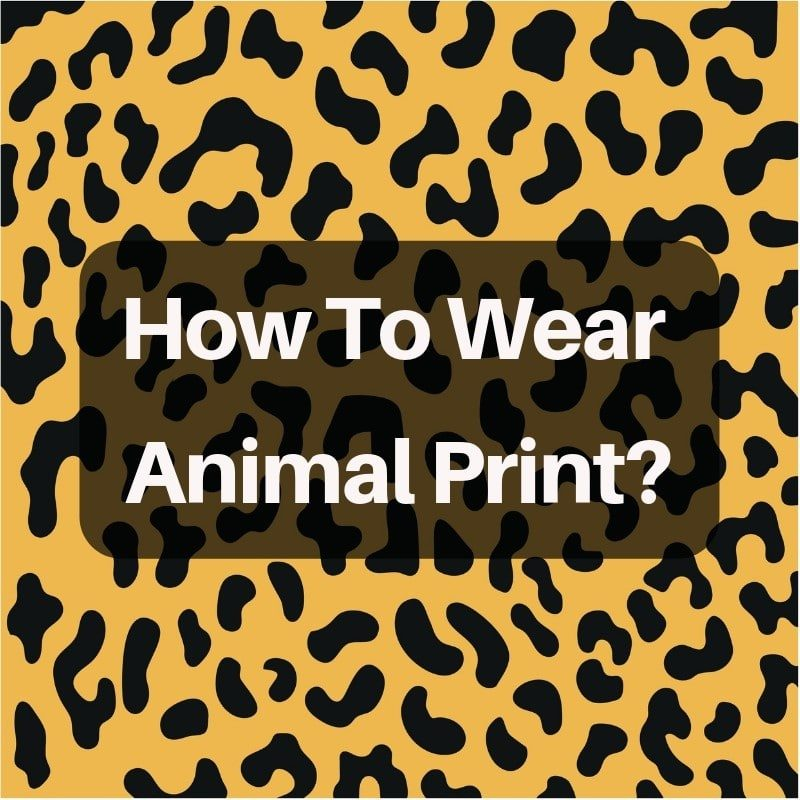 Ways To Wear Animal Print